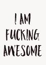 I AM FUCKING AWESOME - Personalised Poster A4 size