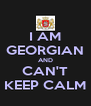 I AM GEORGIAN AND CAN'T KEEP CALM - Personalised Poster A4 size