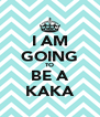 I AM GOING TO BE A KAKA - Personalised Poster A4 size