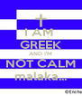 I AM  GREEK AND I'M NOT CALM malaka... - Personalised Poster A4 size