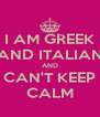 I AM GREEK AND ITALIAN AND CAN'T KEEP CALM - Personalised Poster A4 size