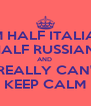 I AM HALF ITALIAN    HALF RUSSIAN  AND  I REALLY CAN'T KEEP CALM - Personalised Poster A4 size