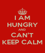 I AM HUNGRY AND  CAN'T KEEP CALM - Personalised Poster A4 size