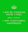 I AM IN CHARGE HOW I FEEL AND TODAY I AM CHOOSING HAPPINESS - Personalised Poster A4 size