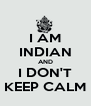 I AM INDIAN AND I DON'T KEEP CALM - Personalised Poster A4 size