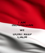 I AM  INDONESIAN WE DONT KEEP CALM - Personalised Poster A4 size