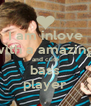 I am inlove with a amazing  and cute bass player - Personalised Poster A4 size