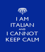 I AM ITALIAN AND I CANNOT KEEP CALM - Personalised Poster A4 size