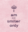 I am just smiler only - Personalised Poster A4 size