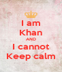 I am Khan AND I cannot Keep calm - Personalised Poster A4 size