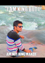 """""""I AM KING BUT I AM NOT KING MAKER"""" - Personalised Poster A4 size"""