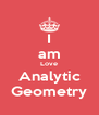 I am Love Analytic Geometry - Personalised Poster A4 size
