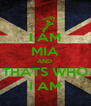 I AM MIA AND  THATS WHO I AM - Personalised Poster A4 size