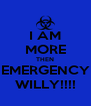 I AM MORE THEN EMERGENCY WILLY!!!! - Personalised Poster A4 size
