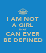 I AM NOT A GIRL THAT CAN EVER BE DEFINED - Personalised Poster A4 size