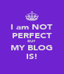 I am NOT PERFECT BUT MY BLOG IS! - Personalised Poster A4 size
