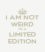 I AM NOT WEIRD I'M A LIMITED EDITION - Personalised Poster A4 size