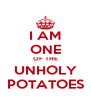 I AM ONE OF THE UNHOLY POTATOES - Personalised Poster A4 size