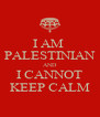 I AM  PALESTINIAN AND I CANNOT KEEP CALM - Personalised Poster A4 size