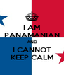 I AM PANAMANIAN AND I CANNOT KEEP CALM - Personalised Poster A4 size
