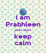 I am Prabhleen and I don't keep calm - Personalised Poster A4 size