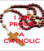 I AM PROUD TO BE A CATHOLIC - Personalised Poster A4 size