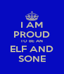 I AM PROUD TO BE AN ELF AND SONE - Personalised Poster A4 size