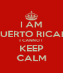 I AM PUERTO RICAN I CANNOT KEEP CALM - Personalised Poster A4 size