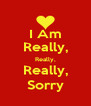 I Am Really, Really, Really, Sorry - Personalised Poster A4 size
