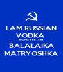 I AM RUSSIAN VODKA  BORIS YELTSIN BALALAIKA MATRYOSHKA - Personalised Poster A4 size