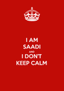 I AM SAADI AND I DON'T KEEP CALM - Personalised Poster A4 size