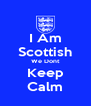 I Am Scottish We Dont Keep Calm - Personalised Poster A4 size
