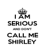 I AM SERIOUS AND DON'T CALL ME SHIRLEY - Personalised Poster A4 size