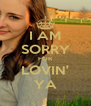 I AM SORRY FOR LOVIN' YA - Personalised Poster A4 size