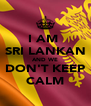 I AM  SRI LANKAN AND WE DON'T KEEP CALM - Personalised Poster A4 size