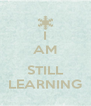I AM  STILL LEARNING - Personalised Poster A4 size