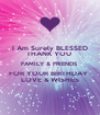 I Am Surely BLESSED THANK YOU  FAMILY & FRIENDS  FOR YOUR BIRTHDAY  LOVE & WISHES - Personalised Poster A4 size