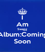 I Am Swagg Album:Coming Soon - Personalised Poster A4 size