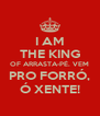 I AM THE KING OF ARRASTA-PÉ. VEM PRO FORRÓ, Ó XENTE! - Personalised Poster A4 size