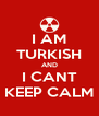 I AM TURKISH AND I CANT KEEP CALM - Personalised Poster A4 size