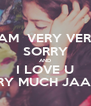 I AM  VERY VERY SORRY AND I LOVE U VERY MUCH JAANU - Personalised Poster A4 size