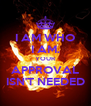 I AM WHO I AM. YOUR APPROVAL ISN'T NEEDED - Personalised Poster A4 size