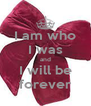 I am who I was and I will be forever - Personalised Poster A4 size