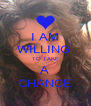 I AM WILLING  TO TAKE A CHANCE - Personalised Poster A4 size