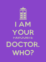 I AM YOUR FAVOURITE DOCTOR. WHO? - Personalised Poster A4 size