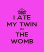 I ATE MY TWIN IN THE WOMB - Personalised Poster A4 size
