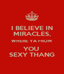 I BELIEVE IN MIRACLES, WHERE YA FROM YOU  SEXY THANG - Personalised Poster A4 size