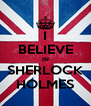 I BELIEVE IN SHERLOCK HOLMES - Personalised Poster A4 size
