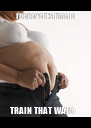 I believe it's time to TRAIN THAT WAIST  - Personalised Poster A4 size