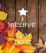 I BELIIVE I  CAN DO IT - Personalised Poster A4 size